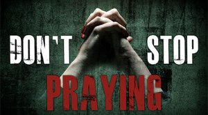 Don't Stop Praying